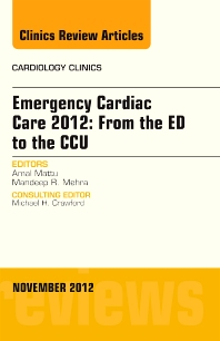 Cover image for Emergency Cardiac Care 2012: From the ED to the CCU, An Issue of Cardiology Clinics