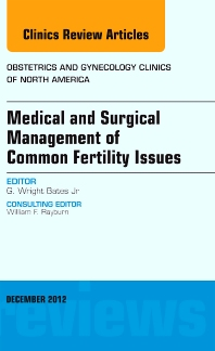 Medical and Surgical Management of Common Fertility Issues, An Issue of Obstetrics and Gynecology Clinics - 1st Edition - ISBN: 9781455749010, 9781455747214