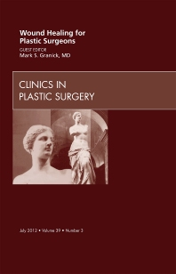 Cover image for Wound Healing for Plastic Surgeons, An Issue of Clinics in Plastic Surgery