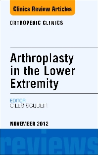 Cover image for Arthroplasty in the Lower Extremity, An Issue of Orthopedic Clinics - E-Book