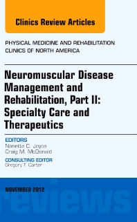 Cover image for Neuromuscular Disease Management and Rehabilitation, Part II: Specialty Care and Therapeutics, an Issue of Physical Medicine and Rehabilitation Clinics