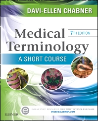 Medical Terminology: A Short Course, 7th Edition,Davi-Ellen Chabner,ISBN9781455758302