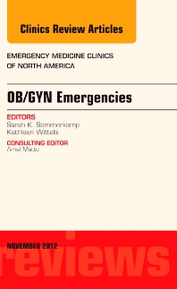 OB/GYN Emergencies, An Issue of Emergency Medicine Clinics - 1st Edition - ISBN: 9781455758357, 9781455758364