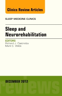 Sleep and Neurorehabilitation, An Issue of Sleep Medicine Clinics - 1st Edition - ISBN: 9781455758425, 9781455758432
