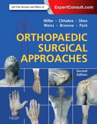 Orthopaedic Surgical Approaches, 2nd Edition,Mark Miller,A. Chhabra,Joseph Park,Francis Shen,David Weiss,James Browne,ISBN9781455770649