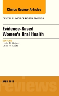 Evidence-Based Women's Oral Health, An Issue of Dental Clinics - 1st Edition - ISBN: 9781455770809, 9781455771684