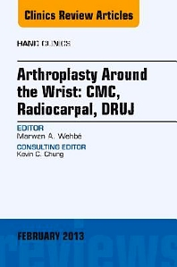Cover image for Arthroplasty Around the Wrist: CME, RADIOCARPAL, DRUJ, An Issue of Hand Clinics