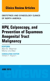 Cover image for HPV, Colposcopy, and Prevention of Squamous Anogenital Tract Malignancy, An Issue of Obstetric and Gynecology Clinics