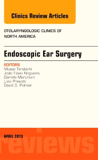 Cover image for Endoscopic Ear Surgery, an Issue of Otolaryngologic Clinics
