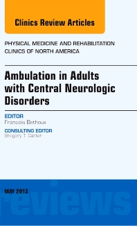 Cover image for Ambulation in Adults with Central Neurologic Disorders, An Issue of Physical Medicine and Rehabilitation Clinics