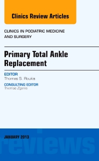 Cover image for Primary Total Ankle Replacement, An Issue of Clinics in Podiatric Medicine and Surgery