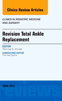 Cover image for Revision Total Ankle Replacement, An Issue of Clinics in Podiatric Medicine and Surgery