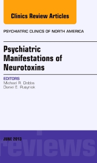 Cover image for Psychiatric Manifestations of Neurotoxins, An Issue of Psychiatric Clinics