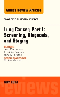 Lung Cancer, Part I: Screening, Diagnosis, and Staging, An Issue of Thoracic Surgery Clinics - 1st Edition - ISBN: 9781455773404, 9781455773671