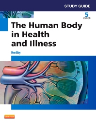 Study Guide for The Human Body in Health and Illness, 5th Edition,Barbara Herlihy,ISBN9781455774593