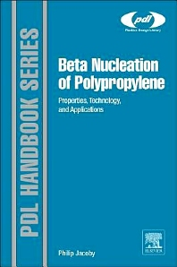 Beta Nucleation of Polypropylene, 1st Edition,Philip Jacoby,ISBN9781455775453