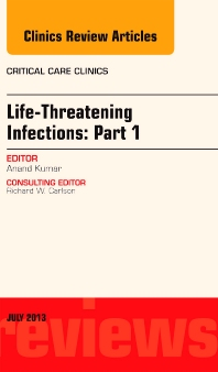 Cover image for Life-Threatening Infections: Part 1, An Issue of Critical Care Clinics