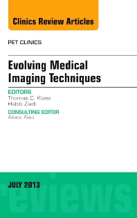 Evolving Medical Imaging Techniques, An Issue of PET Clinics - 1st Edition - ISBN: 9781455776047, 9781455776054