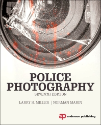 Police Photography, 7th Edition,Larry Miller,Norman Marin,ISBN9781455777631