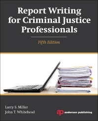 Report Writing for Criminal Justice Professionals, 5th Edition,Larry Miller,John Whitehead,ISBN9781455777693