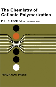 The Chemistry of Cationic Polymerization - 1st Edition - ISBN: 9781483200965, 9781483225999