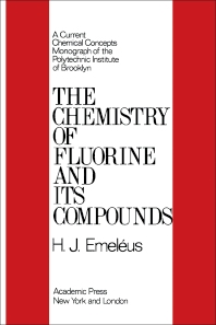 The Chemistry of Fluorine and Its Compounds - 1st Edition - ISBN: 9781483229652, 9781483273044