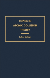 Topics in Atomic Collision Theory - 1st Edition - ISBN: 9781483230672, 9781483277028