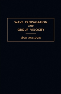 Wave Propagation and Group Velocity - 1st Edition - ISBN: 9781483230689, 9781483276014