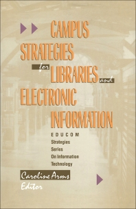 Campus Strategies for Libraries and Electronic Information - 1st Edition - ISBN: 9781555580360, 9781483294483