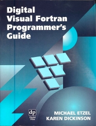 Digital Visual Fortran Programmer's Guide, 1st Edition,Michael Etzel,Karen Dickinson,ISBN9781555582180