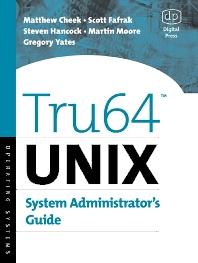 Tru64 UNIX System Administrator's Guide, 1st Edition,Matthew Cheek,Scott Fafrak,Steven Hancock,Martin Moore,Gregory Yates,ISBN9781555582555