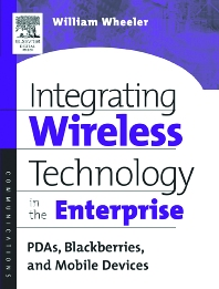 Integrating Wireless Technology in the Enterprise, 1st Edition,William Wheeler,ISBN9781555582951