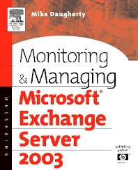 Monitoring and Managing Microsoft Exchange Server 2003, 1st Edition,Mike Daugherty,ISBN9781555583026