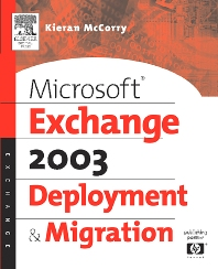 Microsoft® Exchange Server 2003 Deployment and Migration - 1st Edition - ISBN: 9781555583163, 9780080511610
