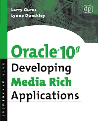 Oracle 10g Developing Media Rich Applications, 1st Edition,Lynne Dunckley,Larry Guros,ISBN9781555583316
