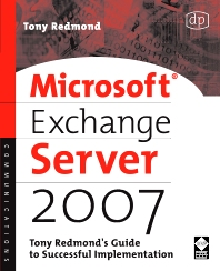 Cover image for Microsoft Exchange Server 2007: Tony Redmond's Guide to Successful Implementation