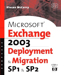 Microsoft Exchange Server 2003, Deployment and Migration SP1 and SP2, 1st Edition,Kieran McCorry,ISBN9781555583491
