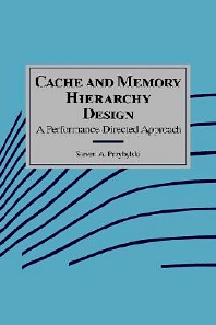 Cache and Memory Hierarchy Design, 1st Edition,Steven Przybylski,ISBN9781558601369