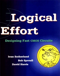 Logical Effort, 1st Edition,Ivan Sutherland,Robert Sproull,David Harris,ISBN9781558605572