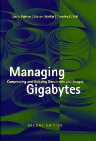 Managing Gigabytes, 1st Edition,Ian Witten,Alistair Moffat,Timothy Bell,ISBN9781558605701