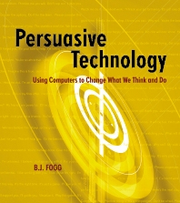 Persuasive Technology, 1st Edition,B.J. Fogg,ISBN9781558606432