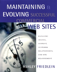 Maintaining and Evolving Successful Commercial Web Sites, 1st Edition,Ashley Friedlein,ISBN9781558608306