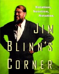 Jim Blinn's Corner:  Notation, Notation, Notation, 1st Edition,Jim Blinn,ISBN9781558608603