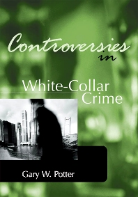 Controversies in White-Collar Crime, 1st Edition,Gary Potter,ISBN9781583605141