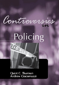 Controversies in Policing, 1st Edition,Quint Thurman,Andrew Giacomazzi,ISBN9781583605523