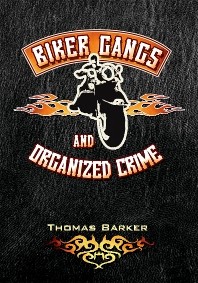Biker Gangs and Organized Crime, 1st Edition,Thomas Barker,ISBN9781593454067