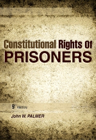 Constitutional Rights of Prisoners, 9th Edition,John Palmer,ISBN9781593455033