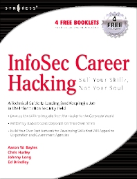 InfoSec Career Hacking: Sell Your Skillz, Not Your Soul, 1st Edition,Chris Hurley,Johnny Long,Aaron Bayles,Ed Brindley,ISBN9781597490115