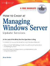 How to Cheat at Managing Windows Server Update Services, 1st Edition,B. Barber,ISBN9781597490276