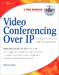 Video Conferencing over IP: Configure, Secure, and Troubleshoot - 1st Edition - ISBN: 9781597490634, 9780080489858